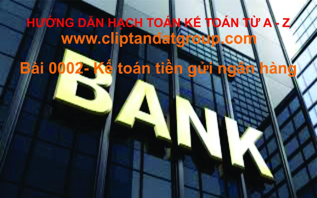 Bai 0002_Kế toán tiền gửi ngân hàng_Tài khoản 112